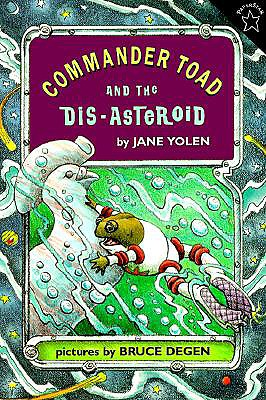 Commander Toad and the Dis-Asteroid By Yolen, Jane/ Degen, Bruce (ILT)